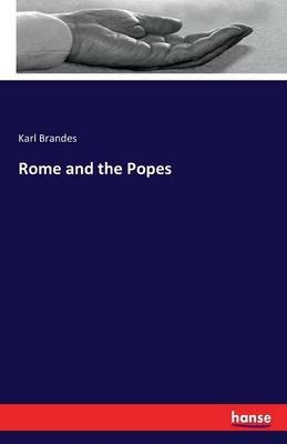 Rome and the Popes (Paperback): Karl Brandes