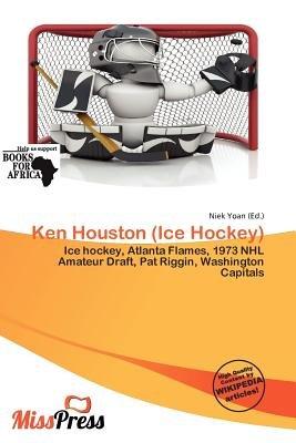 Ken Houston (Ice Hockey) (Paperback): Niek Yoan