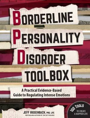 Borderline Personality Disorder Toolbox - A Practical Evidence-Based Guide to Regulating Intense Emotions (Paperback): Jeff...