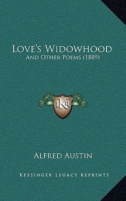 Love's Widowhood - And Other Poems (1889) (Hardcover): Alfred Austin