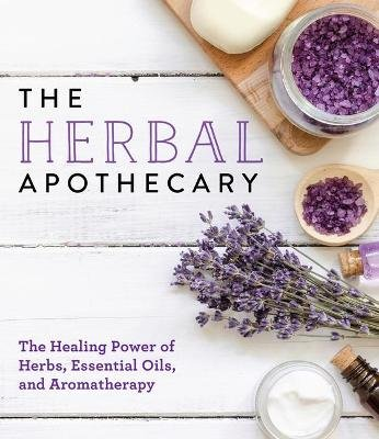 The Herbal Apothecary - The Healing Power of Herbs, Essential Oils, and Aromatherapy (Paperback): Publications International