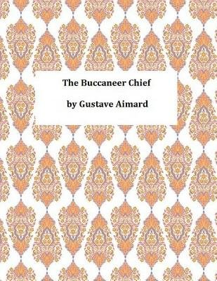 The Buccaneer Chief (Paperback): Gustave Aimard