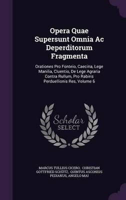 Opera Quae Supersunt Omnia AC Deperditorum Fragmenta - Orationes Pro Fonteio, Caecina, Lege Manilia, Cluentio, de Lege Agraria...