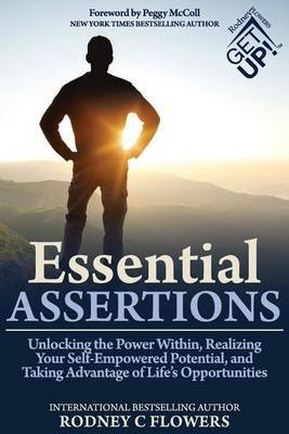 Essential Assertions - Unlocking the Power Within, Realizing Your Self-Empowered Potential, and Taking Advantage of Life's...