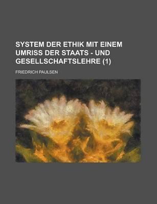 System Der Ethik Mit Einem Umriss Der Staats - Und Gesellschaftslehre (1) (English, German, Paperback): Friedrich Paulsen