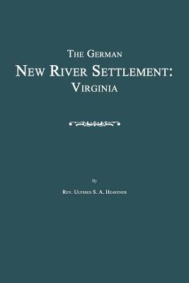 The German New River Settlement - Virginia (Paperback): Ulysses S. a. Heavener