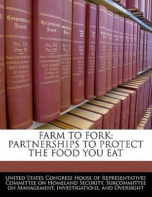 Farm to Fork - Partnerships to Protect the Food You Eat (Paperback): United States Congress House of Represen