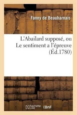 L'Abailard Suppose, Ou Le Sentiment A L'Epreuve (French, Paperback): De Beauharnais-F
