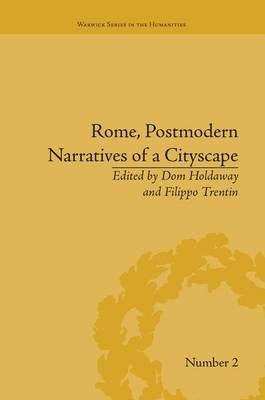 Rome, Postmodern Narratives of a Cityscape (Paperback): Dom Holdaway