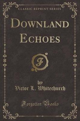 Downland Echoes (Classic Reprint) (Paperback): Victor L. Whitechurch