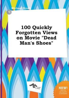 100 Quickly Forgotten Views on Movie Dead Man's Shoes (Paperback): Michael Brock