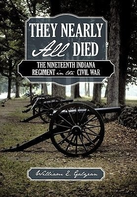 They Nearly All Died - The Nineteenth Indiana Regiment in the Civil War (Paperback): William E. Galyean