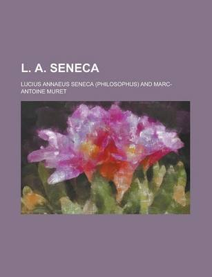 L. A. Seneca (Paperback): United States General Accounting Office, Lucius Annaeus Seneca
