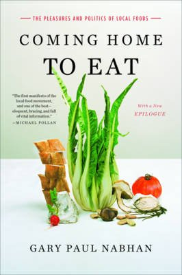 Coming Home to Eat - The Pleasures and Politics of Local Food (Paperback, Re-issue): Gary Paul Nabhan