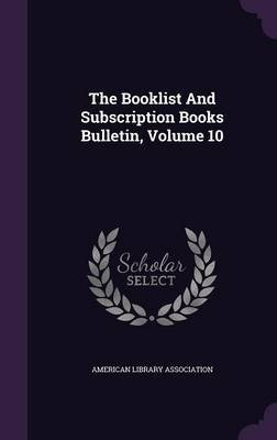 The Booklist and Subscription Books Bulletin, Volume 10 (Hardcover): American Library Association