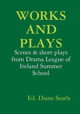 Works and Plays (Paperback): Diane Searls