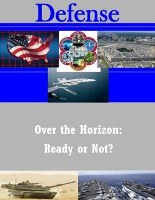 Over the Horizon - Ready or Not? (Paperback): School Of Advanced Military Studies