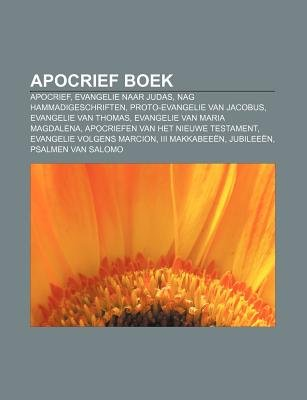 Apocrief Boek - Apocrief, Evangelie Naar Judas, Nag Hammadigeschriften, Proto-Evangelie Van Jacobus, Evangelie Van Thomas...