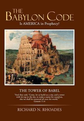 The Babylon Code - Is America in Prophecy? (Hardcover): Richard N. Rhoades