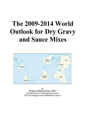 The 2009-2014 World Outlook for Dry Gravy and Sauce Mixes (Electronic book text): Inc. Icon Group International