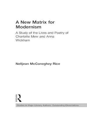 A New Matrix for Modernism - A Study of the Lives and Poetry of Charlotte Mew & Anna Wickham (Electronic book text): Nelljean...