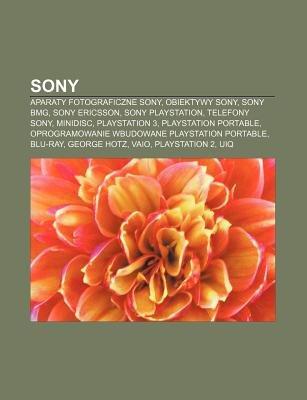 Sony - Aparaty Fotograficzne Sony, Obiektywy Sony, Sony Bmg, Sony Ericsson, Sony PlayStation, Telefony Sony, Minidisc,...