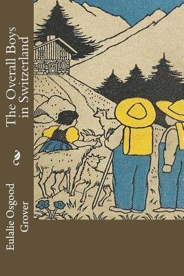 The Overall Boys in Switzerland (Paperback): Eulalie Osgood-Grover