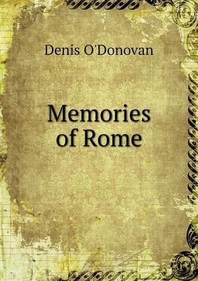 Memories of Rome (Paperback): Denis O'donovan