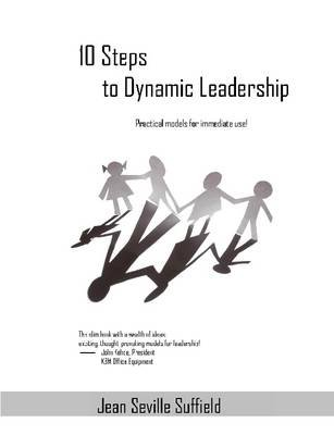 10 Steps to Dynamic Leadership: Practical Models for Immediate Use! (Paperback): Jean Seville Suffield