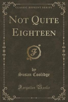 Not Quite Eighteen (Classic Reprint) (Paperback): Susan Coolidge
