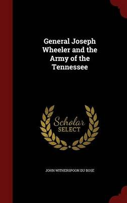 General Joseph Wheeler and the Army of the Tennessee (Hardcover): John Witherspoon Dubose