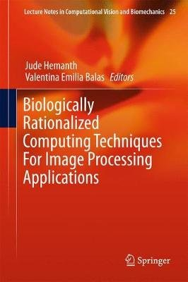 Biologically Rationalized Computing Techniques For Image Processing Applications (Hardcover, 1st ed. 2018): Jude Hemanth,...