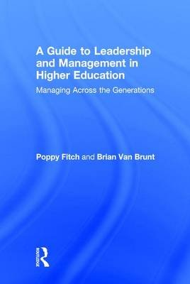 A Guide to Leadership and Management in Higher Education - Managing Across the Generations (Hardcover): Brian Van Brunt, Poppy...