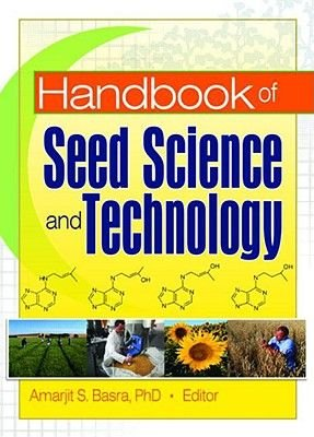 Handbook of Seed Science and Technology (Paperback): Amarjit Basra