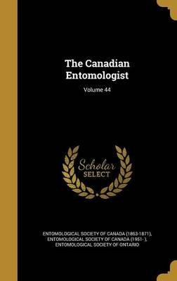 The Canadian Entomologist; Volume 44 (Hardcover): Entomological Society of Canada (1863-18, Entomological Society of Canada...