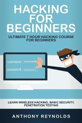 Hacking for Beginners - Ultimate 7 Hour Hacking Course for Beginners. Learn Wireless Hacking, Basic Security, Penetration...