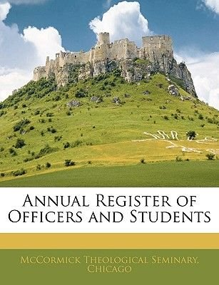 Annual Register of Officers and Students (Paperback): Chicago McCormick Theological Seminary