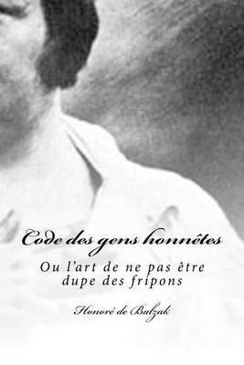 Code Des Gens Honnetes - Ou L'Art de Ne Pas Etre Dupe Des Fripons (French, Paperback): Honore De Balzak