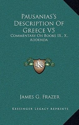 Pausanias's Description of Greece V5 - Commentary on Books IX., X., Addenda (Hardcover): James G. Frazer