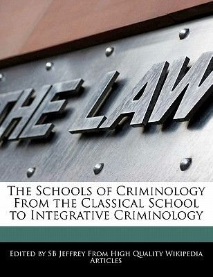 The Schools of Criminology from the Classical School to Integrative Criminology (Paperback): Sb Jeffrey