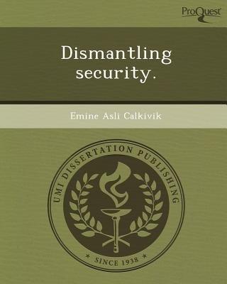 Dismantling Security (Paperback): Emine Asli Calkivik