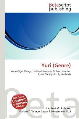 Yuri (Genre) (Paperback): Lambert M. Surhone, Mariam T. Tennoe, Susan F. Henssonow