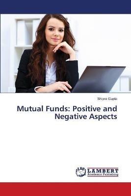 Mutual Funds - Positive and Negative Aspects (Paperback): Gupta Shipra