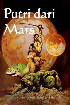 Putri Dari Mars - A Princess of Mars (Indonesian Edition) (Indonesian, Paperback): Edgar Rice Burroughs