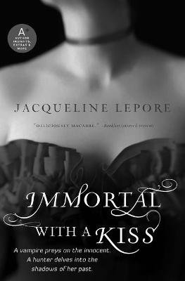 Immortal with a Kiss (Paperback): Jacqueline Lepore