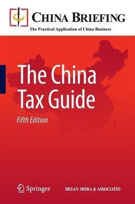 The China Tax Guide (Paperback, 5th ed. 2011): Chris Devonshire-Ellis, Andy Scott, Sam Woollard