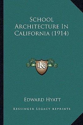 School Architecture in California (1914) School Architecture in California (1914) (Paperback): Edward Hyatt