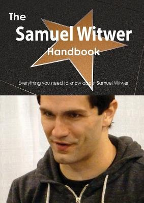 The Samuel Witwer Handbook - Everything You Need to Know about Samuel Witwer (Paperback): Emily Smith