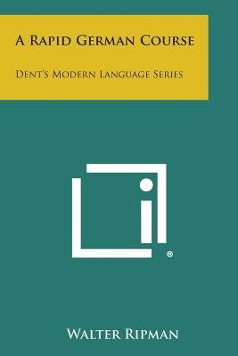 A Rapid German Course - Dent's Modern Language Series (Paperback): Walter Ripman