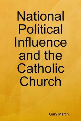 National Political Influence and the Catholic Church (Electronic book text): Gary Martin